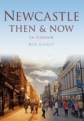Newcastle Then & Now By Rob Kirkup