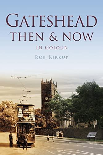 Gateshead Then & Now By Rob Kirkup