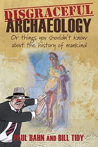 Disgraceful Archaeology By Paul G. Bahn