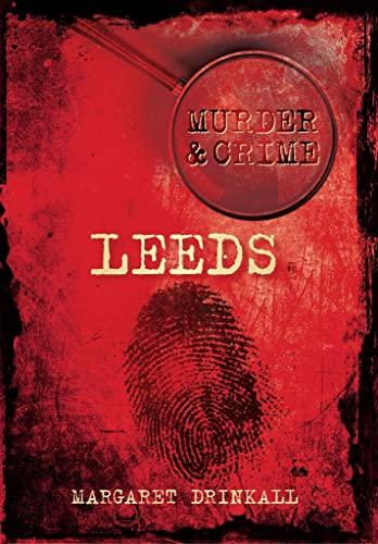 Leeds Murder & Crime By Margaret Drinkall