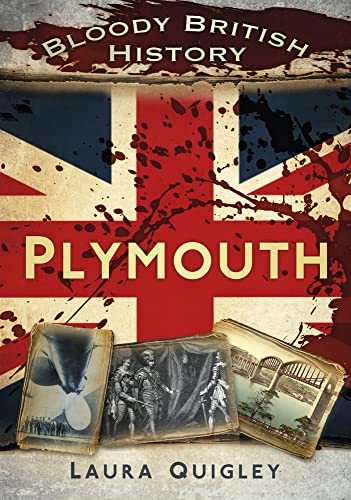 Bloody British History: Plymouth By Laura Quigley