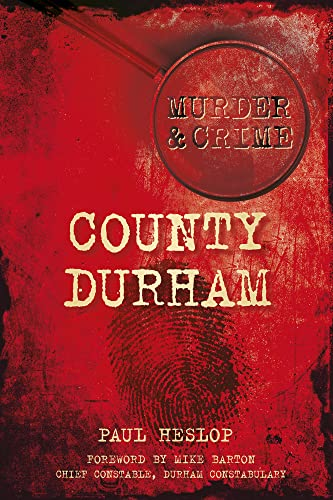 County Durham Murder & Crime By Paul Heslop