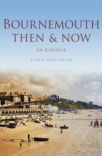 Bournemouth: Then & Now by John Needham