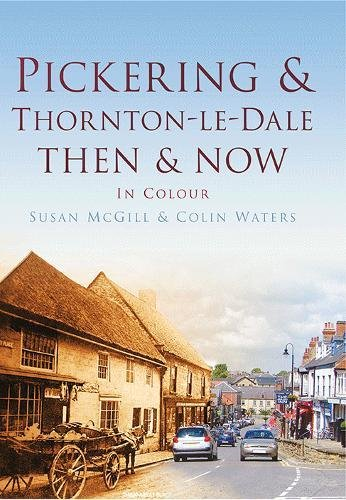Pickering and Thornton-le-Dale Then & Now (Then & Now (History Press)) By Colin Waters