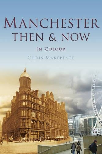 MANCHESTER THEN & NOW By Chris Makepeace