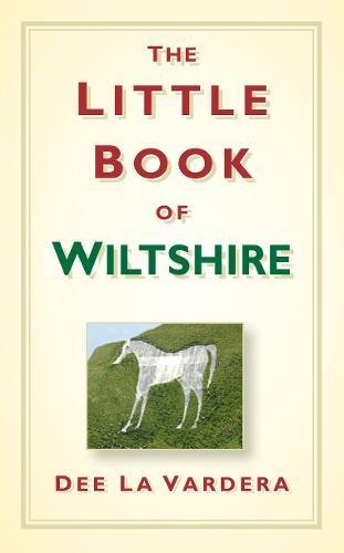 The Little Book of Wiltshire By Dee Vardera
