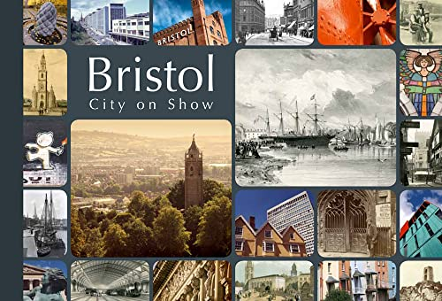Bristol - City on Show By Andrew Foyle (former Local History Researcher, Bristol City Museums and Art Gallery)