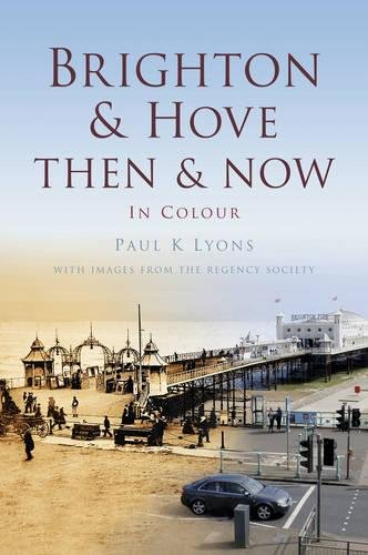 Brighton & Hove Then & Now By Paul K. Lyons