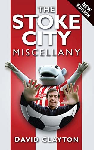 The Stoke City Miscellany (Miscellany (History Press)) By David Clayton