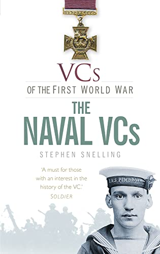 VCs of the First World War: The Naval VCs By Stephen Snelling