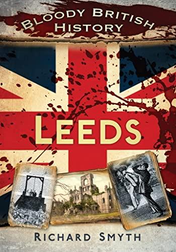 Bloody British History Leeds by Richard Smyth