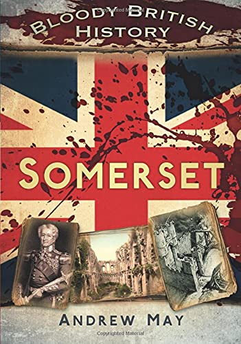 Bloody British History: Somerset By Dr Andrew May