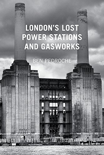 London's Lost Power Stations and Gasworks By Ben Pedroche