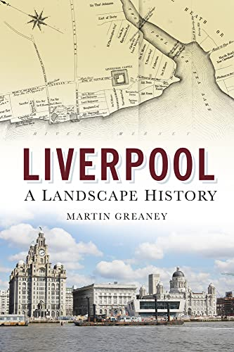Liverpool: A Landscape History By Martin Greaney