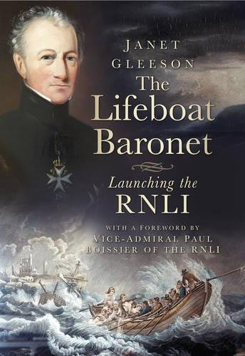 The Lifeboat Baronet: Launching the RNLI by Janet Gleeson