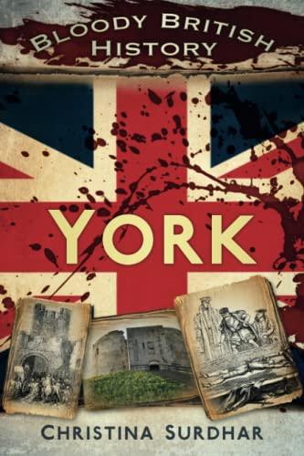 Bloody British History: York (Bloody History) By Christina Surdhar