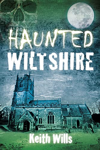 Haunted Wiltshire By Keith Wills
