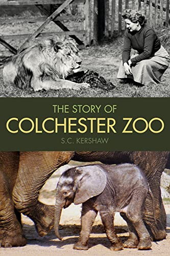 The Story of Colchester Zoo By S. C. Kershaw