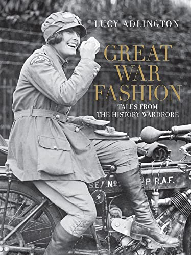 Great War Fashion: Tales from the History Wardrobe by Lucy Adlington