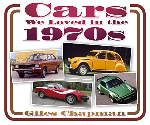Cars We Loved in the 1970s By Giles Chapman