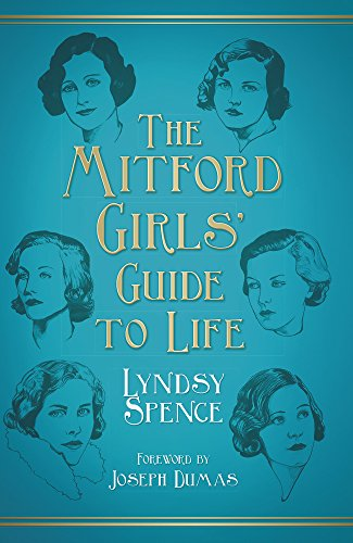 The Mitford Girls' Guide to Life By Lyndsy Spence
