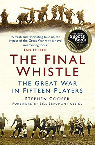 The Final Whistle: The Great War in Fifteen Players by Stephen Cooper