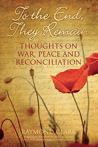 To the End, They Remain: Thoughts on War, Peace and Reconciliation by Raymond Clark
