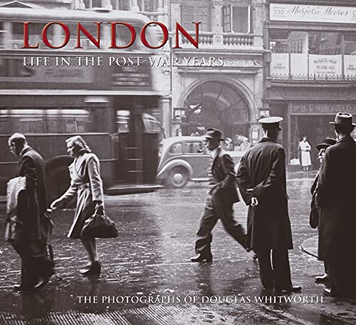London: Life in the Post-War Years By Douglas Whitworth
