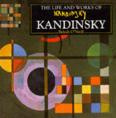 The Life and Works of Kandinsky : A compilation of works from the Bridgeman Art Library By B. O'Neill