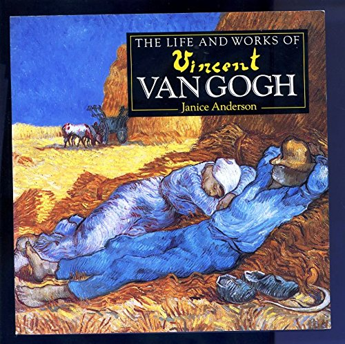 The Life and Works of Vincent Van Gogh. By Janice Anderson