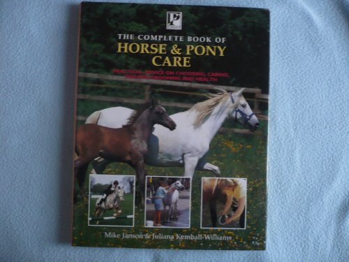 The Complete Book of Horse and Pony Care: Practical Advice on Choosing, Caring, Feeding, Grooming and Health by