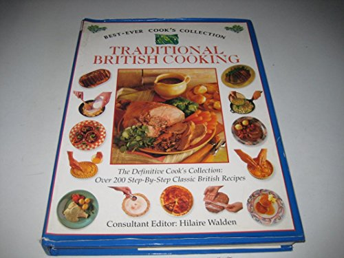 BEST-EVER COOK 'S COLLECTION TRADITIONAL BRITISH COOKING By Hilaire Walden