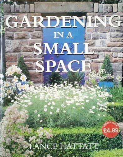 Gardening in a Small Space By Lance Hattatt