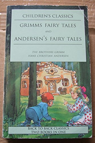 Andersons Fairy Tales: Grimms Fairy Tales By The Brother's Grimm; Hans Christian Anderson