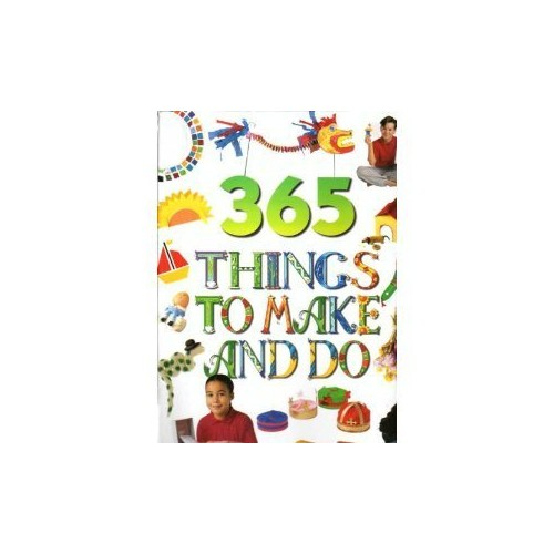 365 Things to Make and Do by Unknown Author