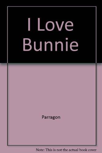 I Love Bunnie By Parragon