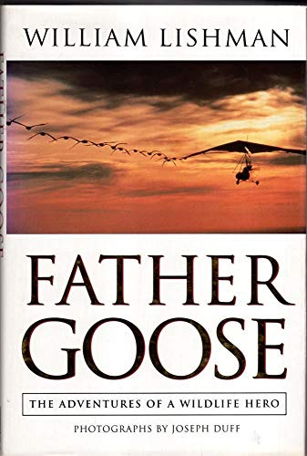 Father Goose: The Adventures Of A Wildlife Hero By William Lishman