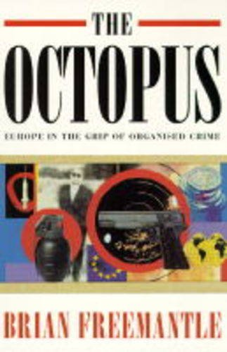 The Octopus: Europe in the Grip of Organised Crime by Brian Freemantle
