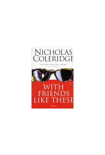 With Friends Like These By Nicholas Coleridge