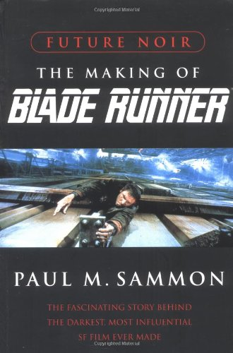 Future Noir: The Making of Blade Runner By Paul M. Sammon