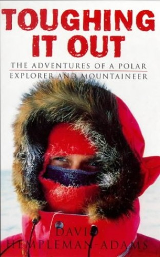Toughing It Out: The Adventures Of A Polar Explorer And Mountaine By David Hempleman-Adams