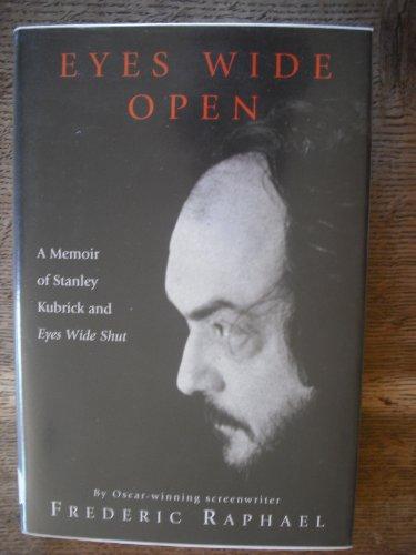 Eyes Wide Open: A Memoir of Stanley Kubrick By Frederic Raphael