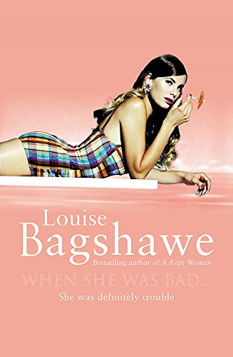 When She Was Bad... By Louise Bagshawe