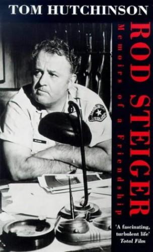 Rod Steiger: Memoirs Of A Friendship By Tom Hutchinson