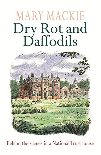 Dry Rot and Daffodils: Life in a National Trust House by Mary Mackie