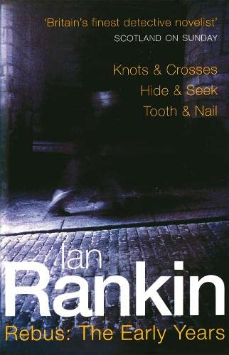 Rebus: The Early Years: Knots & Crosses, Hide & Seek, Tooth & Nail by Ian Rankin