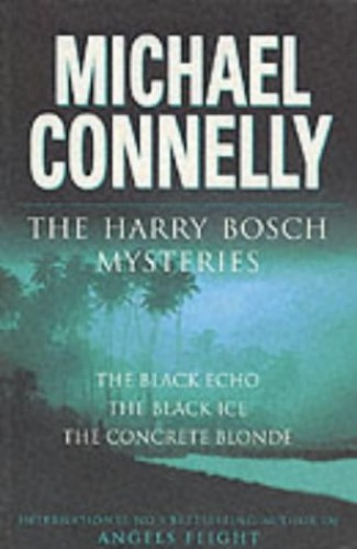 """The Harry Bosch Mysteries: """"The Black Echo"""", """"The Black Ice"""", """"The Concrete Blonde"""" by Michael Connelly"""