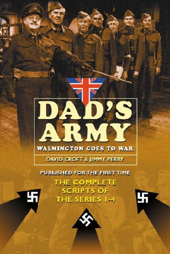 Dad's Army: Walmington Goes to War: The Complete Scripts of Series 1-4:: Walmington Goes to War - The Complete Scripts for Series 1-4 By David Croft