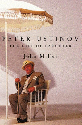 Peter Ustinov The Gift of Laughter By John Miller