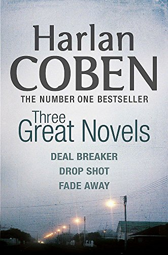 "Harlan Coben: Three Great Novels: ""Deal Breaker"", "" Drop Shot"", "" Fade-away"" by Harlan Coben"